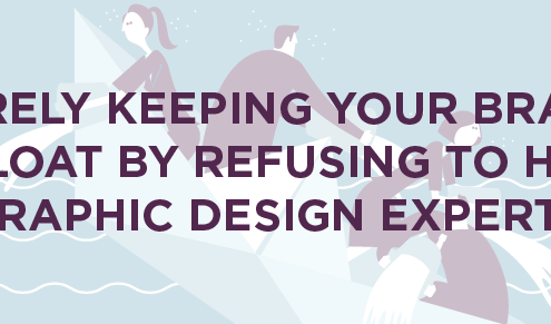 Barely Keeping Your Brand Afloat by Refusing to Hire Graphic Design Experts