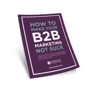 How to Make Your B2B Marketing Not Suck by Pomerantz Marketing