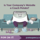 Is your company's website a couch potato?